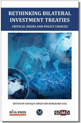 Rethinking Bilateral Investment Treaties: Critical Issues And Policy Choices Edited By: Kavaljit Singh And Burghard Ilge