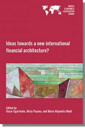 Ideas Towards A New International Financial Architecture? Edited By: Oscar Ugarteche, Alicia Puyana And Maria Alejandra Madi