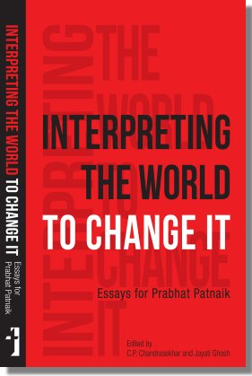 Interpreting The World To Change It Essays For Prabhat Patnaik; Edited By  C.P. Chandrasekhar And Jayati Ghosh