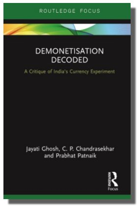 Demonetisation Decoded: A Critique Of India's Currency Experiment Jayati Ghosh, C. P. Chandrasekhar And Prabhat Patnaik