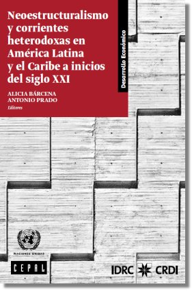 Neo-Structuralism And Heterodox Currents In Latin America And The Caribbean At The Beginning Of The XXI Century Edited By: Alicia Bárcena And Antonio Prado