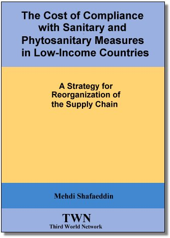 The Cost Of Compliance With Sanitary And Phytosanitary Measures In Low-Income Countries: A Strategy For Reorganization Of The Supply Chain Author: Mehdi Shafaeddin
