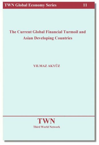 The Current Global Financial Turmoil And Asian Developing Countries Author : Yilmaz Akyuz