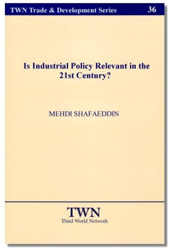 Is Industrial Policy Relevant In The 21st Century? Author : Mehdi Shafaeddin