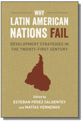 Why Latin American Nations Fail Edited By: Esteban Perez Caldentey And Matias Vernengo