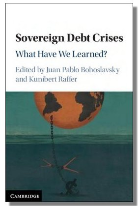 Sovereign Debt Crises : What Have We Learned? Edited By : Juan Pablo Bohoslavsky And Kunibert Raffer