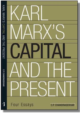 Karl Marx's 'Capital' And The Present: Four Essays Author: C.P. Chandrasekhar