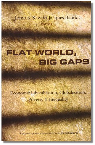 Flat World, Big Gaps: Economic Liberalization, Globalization, Poverty & Inequality Edited By Jomo K.S. With Jacques Baudot