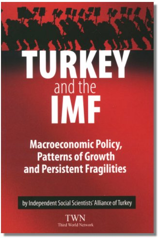 Turkey And The IMF: Macroeconomic Policy, Patterns Of Growth And Persistent Fragilities Author : By Independent Social Scientists' Alliance Of Turkey