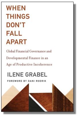 When Things Don't Fall Apart Global Financial Governance And Developmental Finance In An Age Of Productive Incoherence