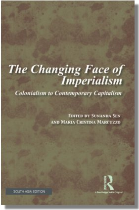The Changing Face Of Imperialism: Colonialism To Contemporary Capitalism Edited By : Sunanda Sen And Maria Cristina Marcuzzo