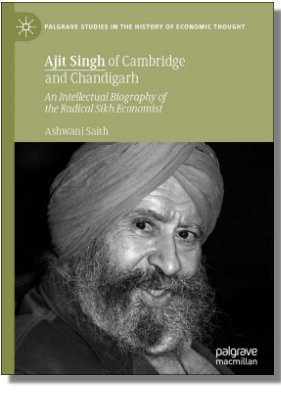 Ajit Singh Of Cambridge And Chandigarh: An Intellectual Biography Of The Radical Sikh Economist Authors: Ashwani Saith (Book Review By Sunanda Sen)